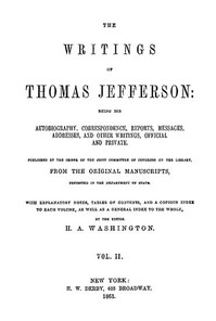 The Writings of Thomas Jefferson, Vol. 2 (of 9) Being His Autobiography, Correspondence, Reports, Messages, Addresses, and Other Writings, Official and Private