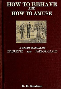How to Behave and How to Amuse: A Handy Manual of Etiquette and Parlor Games