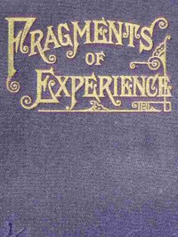 Fragments of Experience Sixth Book of the Faith-Promoting Series. Designed for the Instruction and Encouragement of Young Latter-day Saints