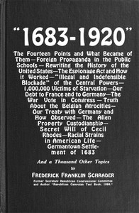 """Cover of """"1683-1920"""" The Fourteen Points and What Became of Them—Foreign Propaganda in the Public Schools—Rewriting the History of the United States—The Espionage Act and How It Worked—""""Illegal and Indefensible Blockade"""" of the Central Powers—1,000,000 Victims of Starvation—Our Debt to France and to Germany—The War Vote in Congress—Truth About the Belgian Atrocities—Our Treaty with Germany and How Observed—The Alien Property Custodianship—Secret Will of Cecil Rhodes—Racial Strains in American Life—Germantown Settlement of 1683 and a Thousand Other Topics"""