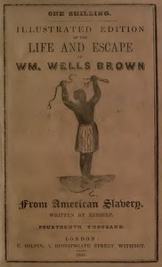 Illustrated Edition of the Life and Escape of Wm. Wells Brown from American SlaveryWritten by Himself