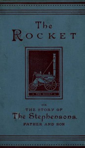 The Rocket: The Story of the Stephensons, Father and Son