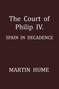 Cover of The Court of Philip IV.: Spain in Decadence