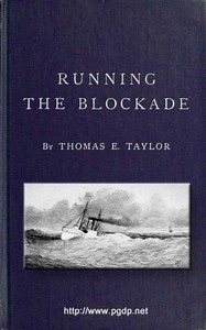 Running the Blockade A Personal Narrative of Adventures, Risks, and Escapes During the American Civil War