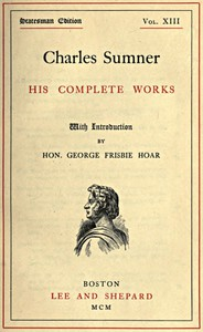 Cover of Charles Sumner: his complete works, volume 13 (of 20)