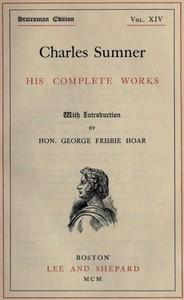 Charles Sumner: his complete works, volume 14 (of 20)