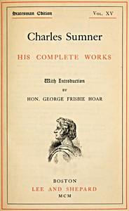 Charles Sumner: his complete works, volume 15 (of 20)