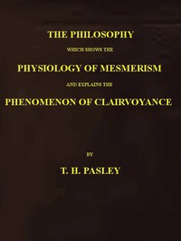 Cover of The Philosophy Which Shows the Physiology of Mesmerism and Explains the Phenomenon of Clairvoyance