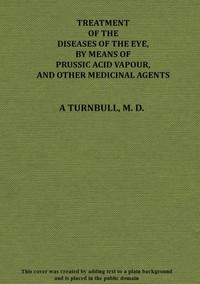 Cover of Treatment of the diseases of the eye, by means of prussic acid vapour, and other medicinal agents