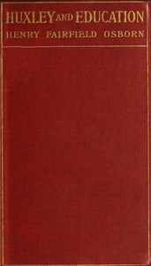 Cover of Huxley and educationAddress at the Opening of the College Year, Columbia University, September 28, 1910