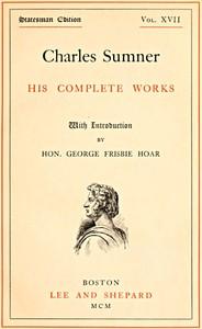 Charles Sumner: his complete works, volume 17 (of 20)