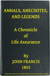Annals, Anecdotes and Legends: A Chronicle of Life Assurance