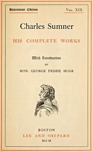 Charles Sumner: his complete works, volume 19 (of 20)