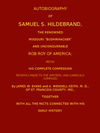 """Cover of Autobiography of Samuel S. Hildebrand, the Renowned Missouri """"Bushwacker"""" and Unconquerable Rob Roy of America Being his Complete Confession"""