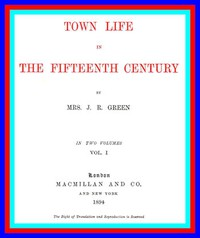 Cover of Town Life in the Fifteenth Century, Volume 1 (of 2)