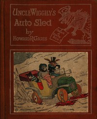 Uncle Wiggily's Auto Sled or, How Mr. Hedgehog Helped Him Get Up the Slippery Hill; and, How Uncle Wiggily Made a Snow Pudding. Also, What Happened in the Snow Fort