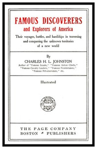Famous Discoverers and Explores of AmericaTheir Voyages, Battles, and Hardships in Traversing and Conquering the Unknown Territories of a New World
