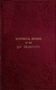 Cover of Historical Record of the Third, Or the King's Own Regiment of Light Dragoons Containing an Account of the Formation of the Regiment in 1685, and of Its Subsequent Services to 1846.