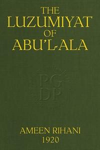 The Luzumiyat of Abu'l-Ala Selected from his Luzum ma la Yalzam and Suct us-Zand