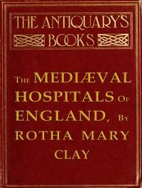 Cover of The Mediæval Hospitals of England