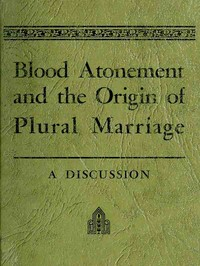 Blood Atonement and the Origin of Plural Marriage: A Discussion (English)