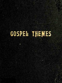 """Gospel Themes: A Treatise on Salient Features of """"Mormonism"""""""