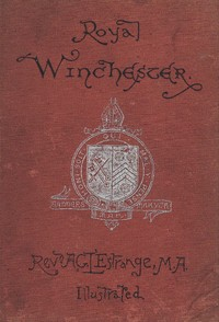 Cover of Royal Winchester: Wanderings in and about the Ancient Capital of England