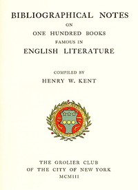 Bibliographic Notes on One Hundred Books Famous in English Literature