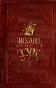 The History of Ink, Including Its Etymology, Chemistry, and Bibliography