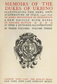 Cover of Memoirs of the Dukes of Urbino, Volume 3 (of 3) Illustrating the Arms, Arts, and Literature of Italy, from 1440 To 1630