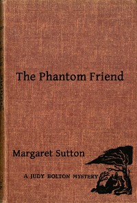 The Phantom FriendA Judy Bolton Mystery
