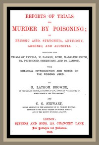 Cover of Reports of Trials for Murder by Poisoning; by Prussic Acid, Strychnia, Antimony, Arsenic, and Aconita. Including the trials of Tawell, W. Palmer, Dove, Madeline Smith, Dr. Pritchard, Smethurst, and Dr. Lamson, with chemical introduction and notes on the poisons used