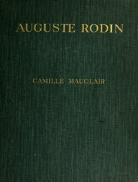 Cover of Auguste Rodin: The Man - His Ideas - His Works
