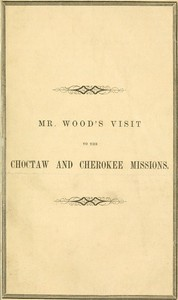 Report of Mr. Wood's Visit to the Choctaw and Cherokee Missions. 1855