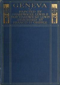 GenevaPainted by J. Hardwicke Lewis & May Hardwicke Lewis.Described by Francis Gribble.