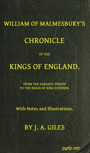 William of Malmesbury's Chronicle of the Kings of EnglandFrom the earliest period to the reign of King Stephen