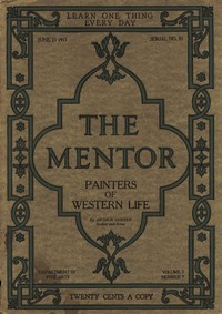 The Mentor: Painters of Western Life, Vol 3, Num. 9, Serial No. 85, June 15, 1915