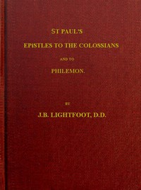 St. Paul's Epistles to the Colossians and Philemon A revised text with introductions, notes and dissertations