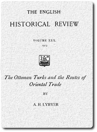 The Ottoman Turks and the Routes of Oriental Tradefrom The English Historical Review, October 1915