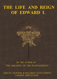 The Life and Reign of Edward I.