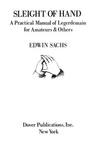 Sleight of Hand: A Practical Manual of Legerdemain for Amateurs & Others