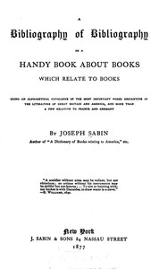 A Bibliography of Bibliography; Or, a Handy Book About Books Which Relate to Books