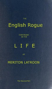 Cover of The English Rogue: Continued in the Life of Meriton Latroon, and Other Extravagants: The Second Part