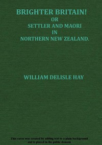 Brighter Britain! (Volume 2 of 2)or Settler and Maori in Northern New Zealand