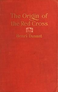 """The Origin of the Red Cross: """"Un souvenir de Solferino"""""""