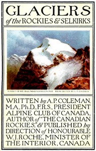 Glaciers of the Rockies and Selkirks, 2nd. ed.With Notes on Five Great Glaciers of the Canadian National Parks