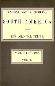 Spanish and Portuguese South America during the Colonial Period; Vol. 1 of 2