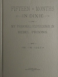 Cover of Fifteen Months in Dixie; Or, My Personal Experience in Rebel Prisons