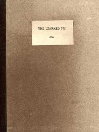 Anecdotes of the Learned PigWith Notes, Critical and Explanatory, and Illustrations from Bozzy, Piozzi &c. &c.