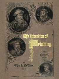 Cover of The Invention of Printing.A Collection of Facts and Opinions, Descriptive of Early Prints and Playing Cards, the Block-Books of the Fifteenth Century, the Legend of Lourens Janszoon Coster, of Haarlem, and the Work of John Gutenberg and His Associates